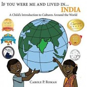 If You Were Me and Lived In...India: A Child's Introduction to Cultures Around the World, Paperback/Carole P. Roman