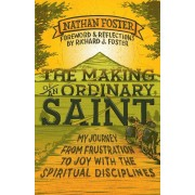 The Making of an Ordinary Saint: My Journey from Frustration to Joy with the Spiritual Disciplines, Paperback