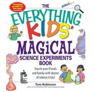 The Everything Kids' Magical Science Experiments Book: Dazzle Your Friends and Family with Dozens of Science Tricks!, Paperback