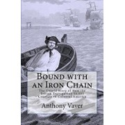 Bound with an Iron Chain: The Untold Story of How the British Transported 50,000 Convicts to Colonial America, Paperback/Anthony Vaver