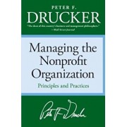 Managing the Non-Profit Organization: Practices and Principles, Paperback/Peter F. Drucker