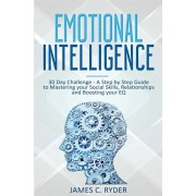 Emotional Intelligence: 30 Day Challenge - a Step by Step Guide to Mastering Your Social Skills, Relationships and Boost Your EQ, Paperback/James C. Ryder