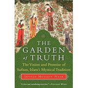 The Garden of Truth: The Vision and Promise of Sufism, Islam's Mystical Tradition, Paperback/Seyyed Hossein Nasr
