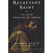 Reluctant Saint: The Life of Francis of Assisi, Paperback/Donald Spoto
