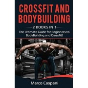 Crossfit and Bodybuilding: 2 Books in 1! the Ultimate Guide for Beginners to Bodybuilding and Crossfit., Paperback/Marco Caspani
