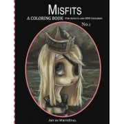 Misfits a Coloring Book for Adults and Odd Children: Art by White Stag., Paperback