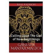 Ganesha Mantra Magick: Calling Upon the God of New Beginnings, Paperback/Baal Kadmon