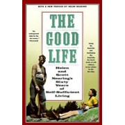 The Good Life: Helen and Scott Nearing's Sixty Years of Self-Sufficient Living, Paperback/Scott Nearing