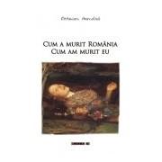 Cum a murit România. Cum am murit eu.