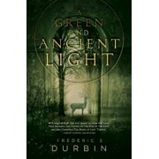 A Green and Ancient Light, Paperback/Frederic S. Durbin