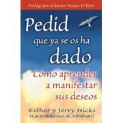 Pedid Que YA Se OS Ha Dado: Como Aprender A Manifestar Sus Deseos = Ask and It Is Given, Paperback/Esther Hicks