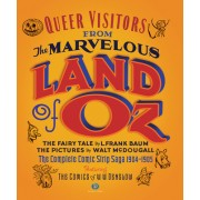 Queer Visitors from the Marvelous Land of Oz: The Complete Comic Book Saga, 1904-1905