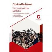 Comunicarea politica. Construirea spectacolului politic a opiniei publice si a agendei publice