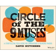 Circle of the 9 Muses. A Storytelling Field Guide for Innovators and Meaning Makers, Paperback/David Hutchens