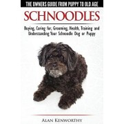 Schnoodles - The Owners Guide from Puppy to Old Age - Choosing, Caring For, Grooming, Health, Training and Understanding Your Schnoodle Dog, Paperback/Alan Kenworthy