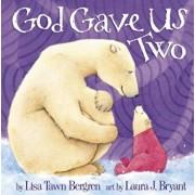 God Gave Us Two, Hardcover/Lisa Tawn Bergren