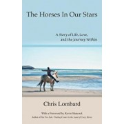 The Horses In Our Stars: A Story of Life, Love, and the Journey Within, Paperback/Chris Lombard