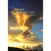 beyond the shores of sun and stars: a quest into the tempest, Hardcover/Beyond the Shores of Sun and Stars