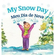 My Snow Day / Meu Dia de Neve: Children's Picture Books in Portuguese, Hardcover/Ally Nathaniel