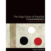 The Yoga Sutras of Patanjali: A Visual Meditation. Book One Samadhi Padah. Paintings, Translation, and Commentary, Paperback/Melissa Townsend