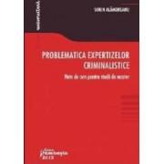 Problematica expertizelor criminalistice - Sorin Alamoreanu