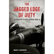 The Jagged Edge of Duty: A Fighter Pilot's World War II, Hardcover/Robert L. Richardson