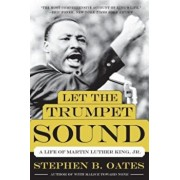 Let the Trumpet Sound: A Life of Martin Luther King, Jr., Paperback/Stephen B. Oates