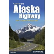 Guide to the Alaska Highway: Your Complete Driving Guide, Hardcover/Ron Dalby