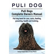 Puli dog. Puli Dogs Complete Owners Manual. Puli dog book for care, costs, feeding, grooming, health and training., Paperback/George Hoppendale