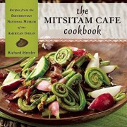 The Mitsitam Cafe Cookbook: Recipes from the Smithsonian National Museum of the American Indian, Hardcover/Richard Hetzler