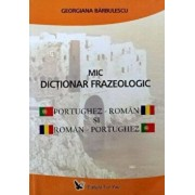 Mic dictionar frazeologic portughez-roman si roman-portughez/Georgiana Barbulescu