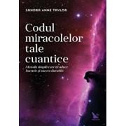 Codul miracolelor tale cuantice/Sandra-anne Taylor