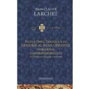 Viata si opera teologica a lui Grigorie al II-lea Cipriotul - Jean-Claude Larchet