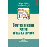 8 metode eficiente pentru educarea copiilor/Helene Renaud, Jean-Pierre Gagne