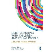 Brief Coaching with Children and Young People by Harvey Ratner & De...