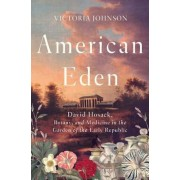 American Eden: David Hosack, Botany, and Medicine in the Garden of the Early Republic, Hardcover