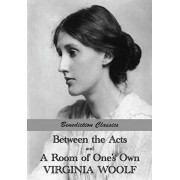 Between the Acts and A Room of One's Own, Paperback/Virginia Woolf
