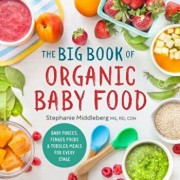 The Big Book of Organic Baby Food: Baby Purees, Finger Foods, and Toddler Meals for Every Stage, Paperback/Stephanie Middleberg