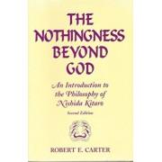 Nothingness Beyond God: An Introduction to the Philosophy of Nishida Kitaro Second Edition, Paperback/Robert Edgar Carter