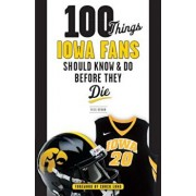 100 Things Iowa Fans Should Know & Do Before They Die, Paperback/Rick Brown