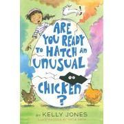 Are You Ready to Hatch an Unusual Chicken?, Paperback/Kelly Jones