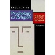 Psychology as Religion: The Cult of Self-Worship, Paperback/Paul C. Vitz