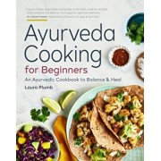 Ayurveda Cooking for Beginners: An Ayurvedic Cookbook to Balance and Heal, Paperback/Laura Plumb