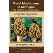 Morel Mushrooms in Michigan and Other Great Lakes States, Paperback/Vic Eichler Ph. D.