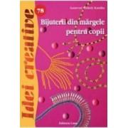 Idei creative 78 - Bijuterii din margele pentru copii - Ganevne Szekely Katalin