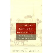 Jonathan Edwards' Resolutions: And Advice to Young Converts, Paperback