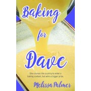 Baking for Dave: Iris, a 15-Year-Old Girl Travels Cross States to Enter a Baking Contest, But Ends Up Winning a Bigger Prize, Paperback