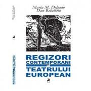 Regizori contemporani ai teatrului european/Maria M. Delgado,Dan Rebellato