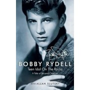 Bobby Rydell: Teen Idol on the Rocks: A Tale of Second Chances, Paperback/Bobby Rydell