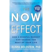 The Now Effect: How a Mindful Moment Can Change the Rest of Your Life, Paperback
